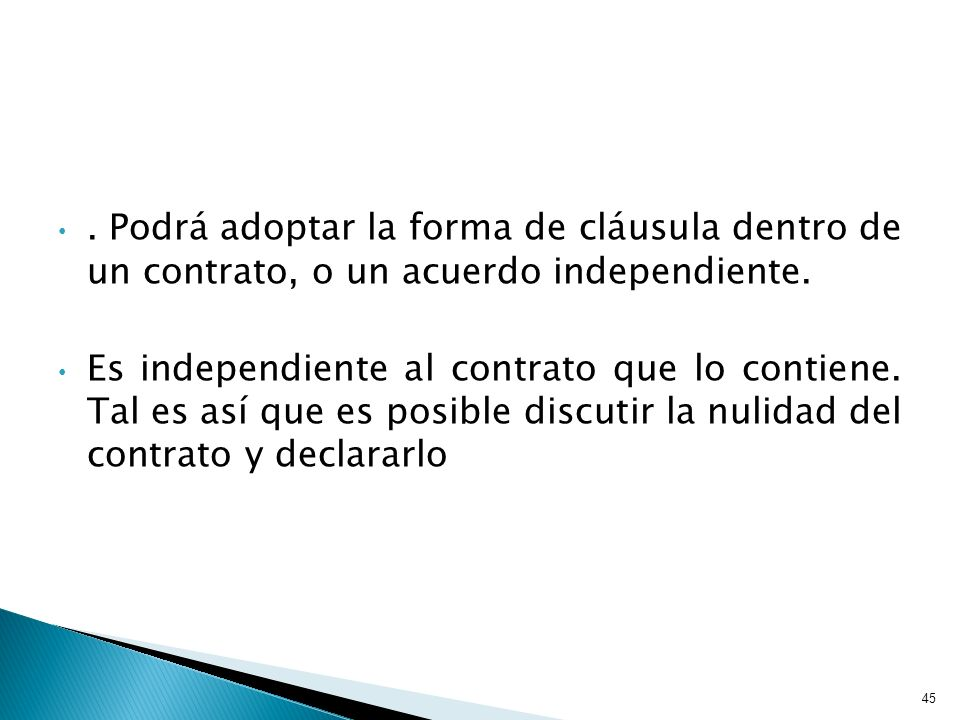 . Podrá adoptar la forma de cláusula dentro de un contrato, o un acuerdo independiente.