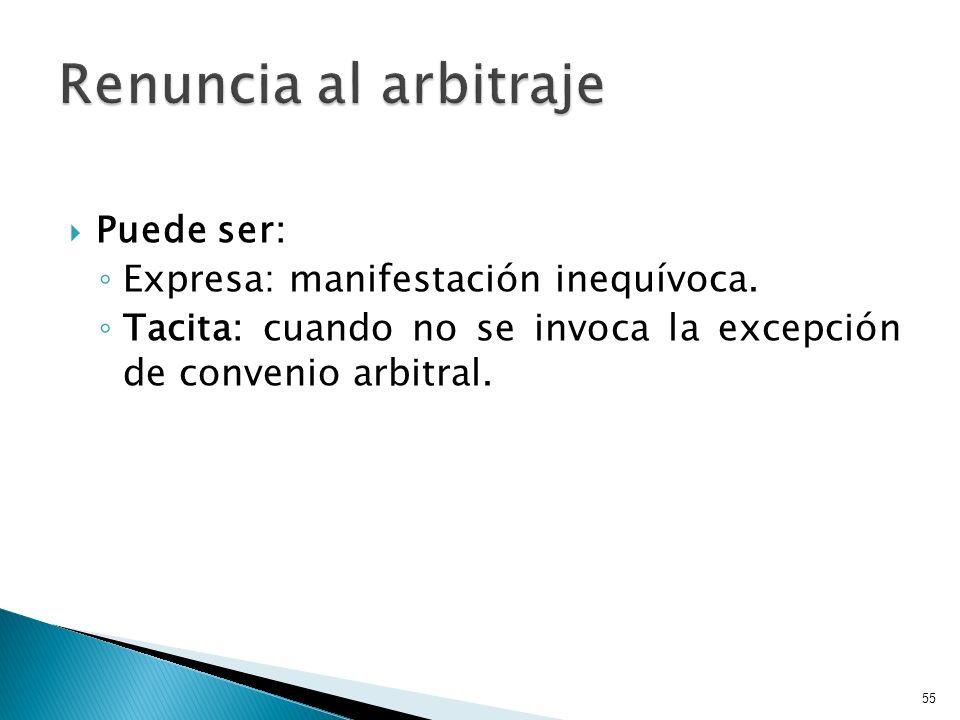 Renuncia al arbitraje Puede ser: Expresa: manifestación inequívoca.