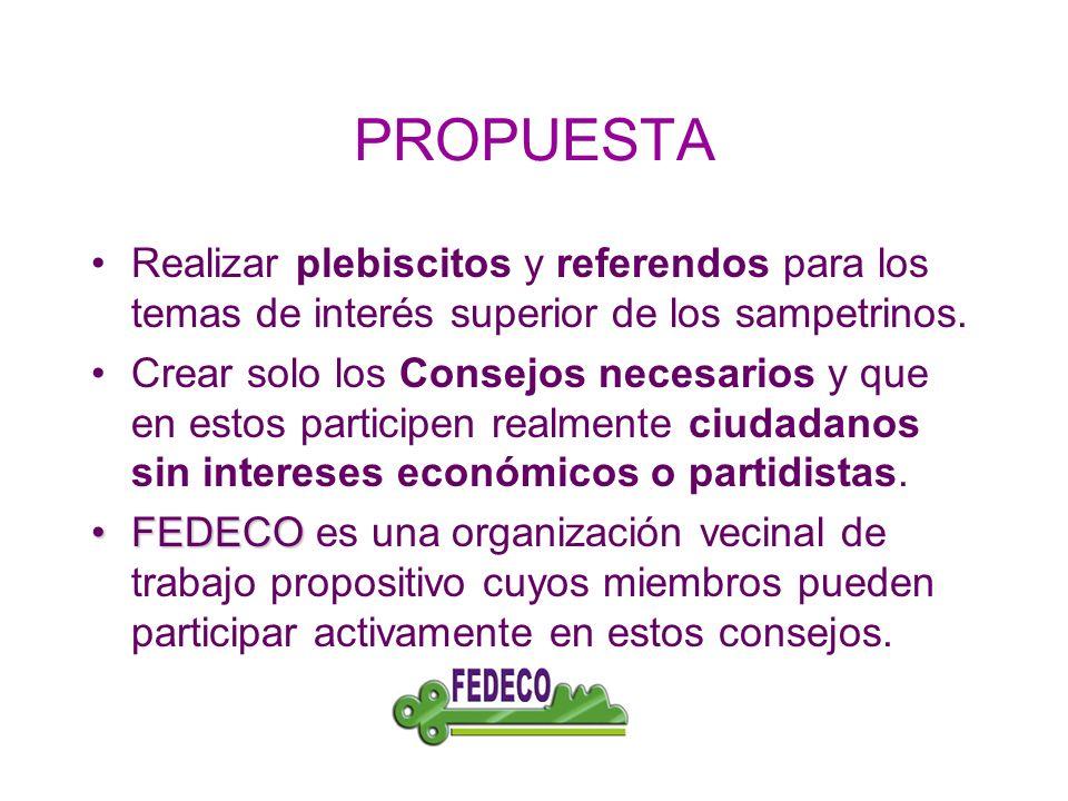 PROPUESTA Realizar plebiscitos y referendos para los temas de interés superior de los sampetrinos.