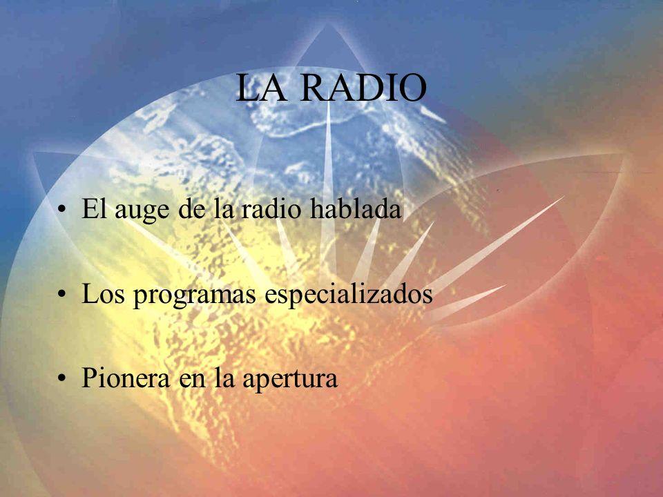 LA RADIO El auge de la radio hablada Los programas especializados