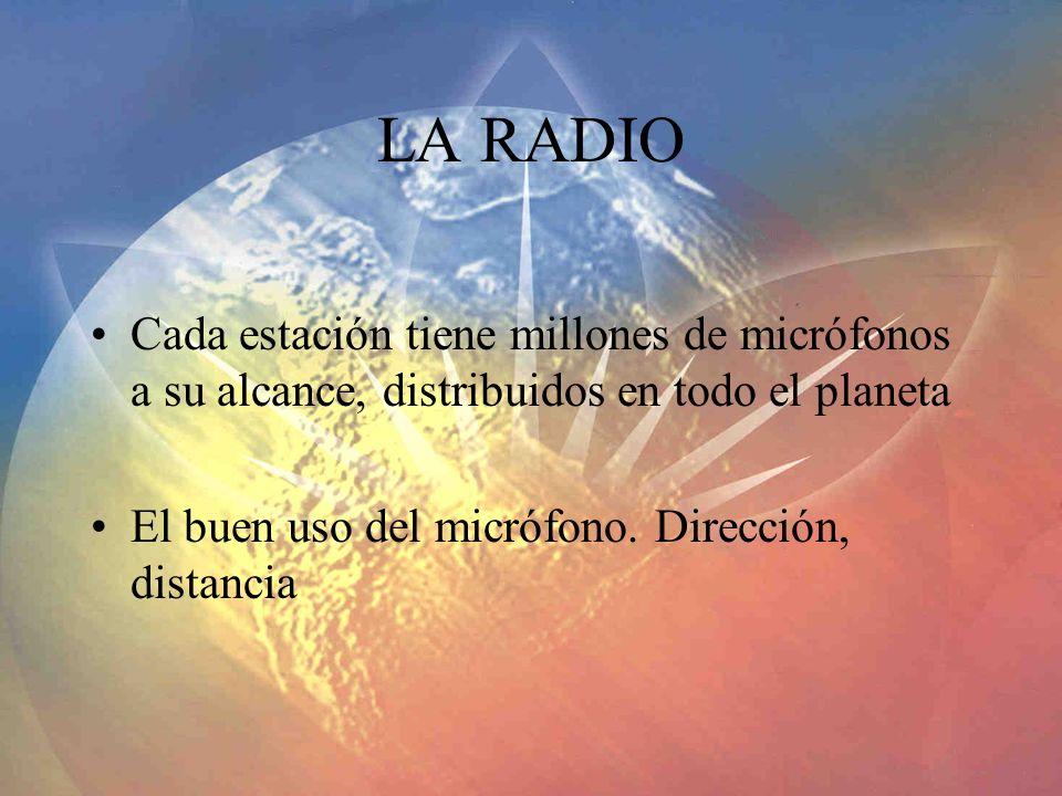 LA RADIO Cada estación tiene millones de micrófonos a su alcance, distribuidos en todo el planeta.