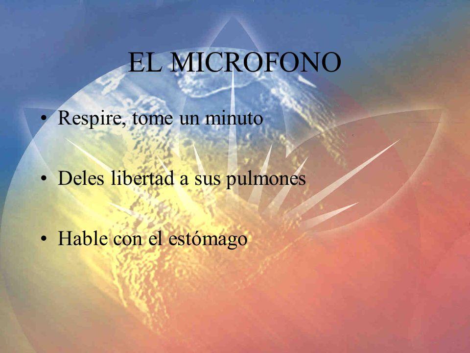 EL MICROFONO Respire, tome un minuto Deles libertad a sus pulmones