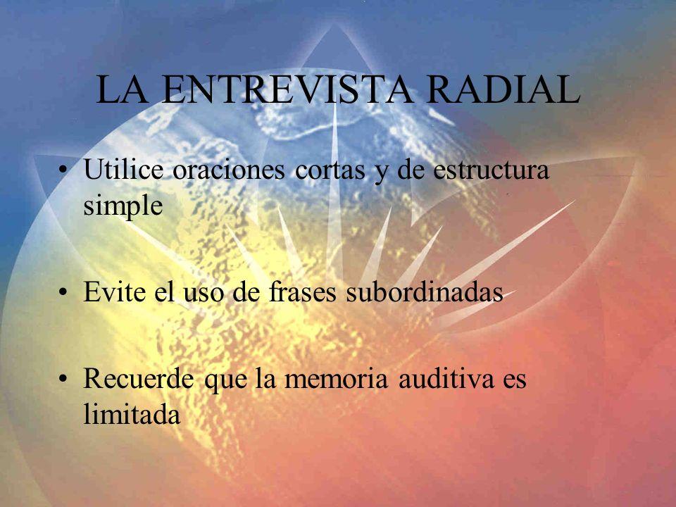 LA ENTREVISTA RADIAL Utilice oraciones cortas y de estructura simple