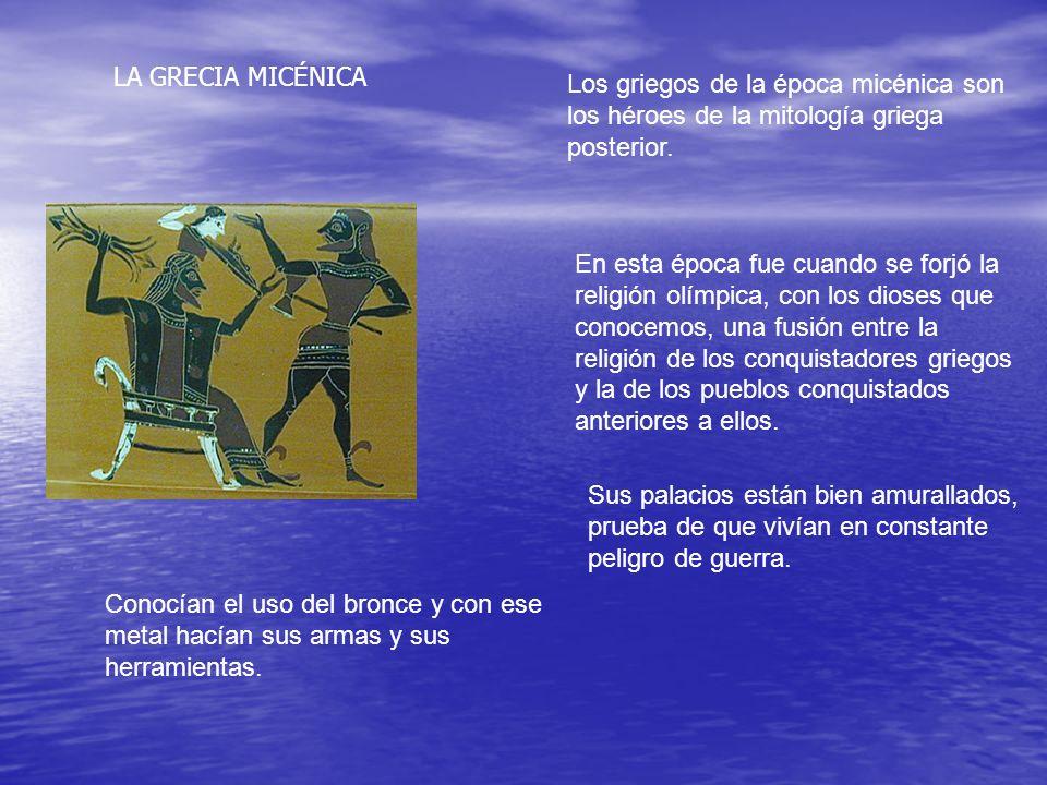 LA GRECIA MICÉNICA Los griegos de la época micénica son los héroes de la mitología griega posterior.