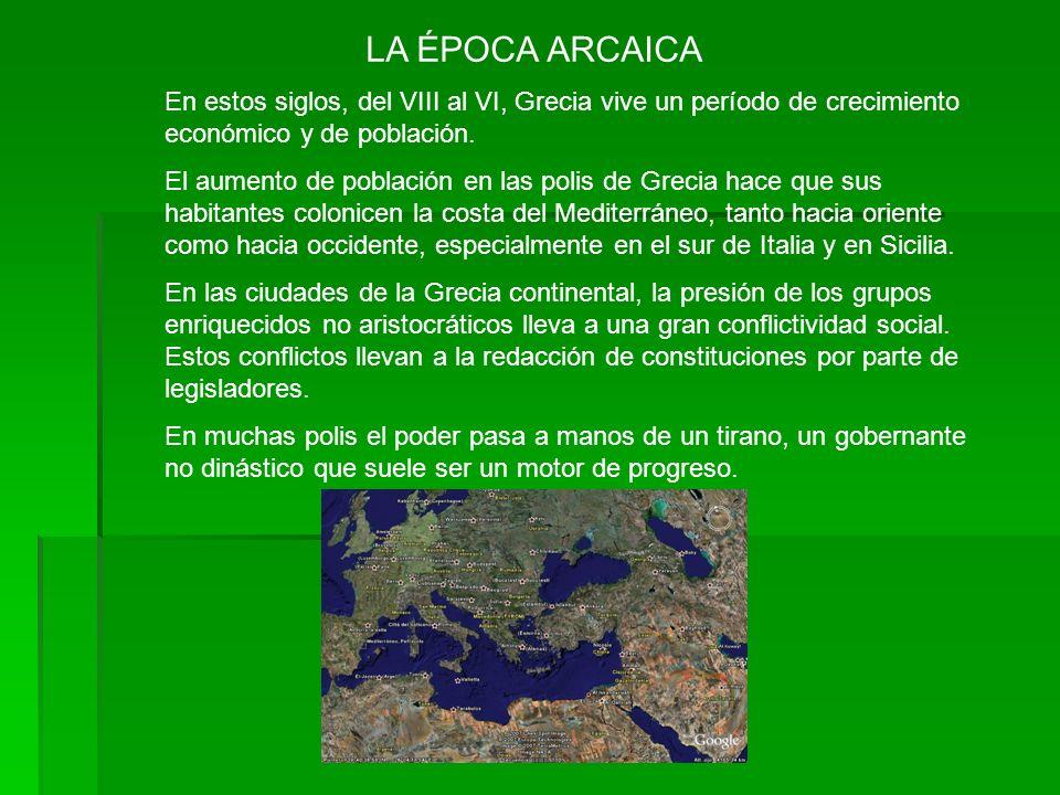 LA ÉPOCA ARCAICAEn estos siglos, del VIII al VI, Grecia vive un período de crecimiento económico y de población.