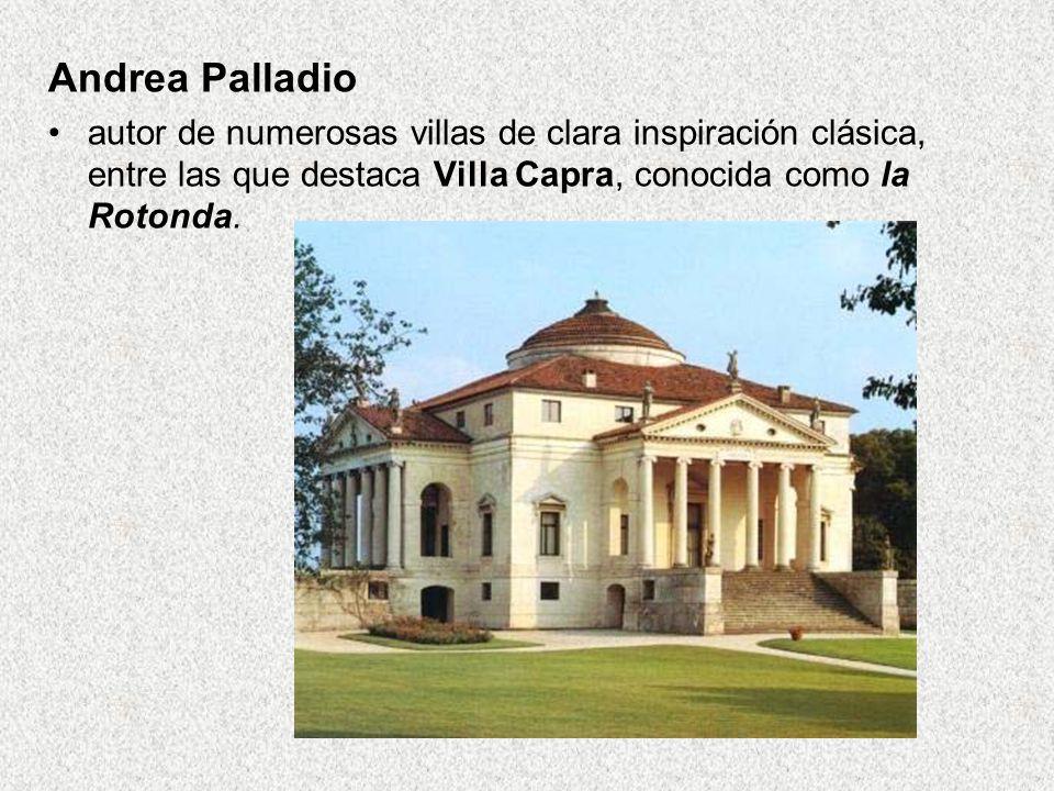 Andrea Palladio autor de numerosas villas de clara inspiración clásica, entre las que destaca Villa Capra, conocida como la Rotonda.