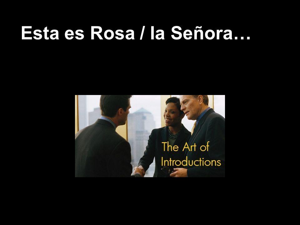 Esta es Rosa / la Señora…