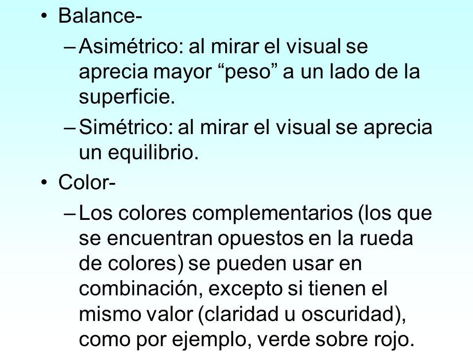 Balance- Asimétrico: al mirar el visual se aprecia mayor peso a un lado de la superficie. Simétrico: al mirar el visual se aprecia un equilibrio.