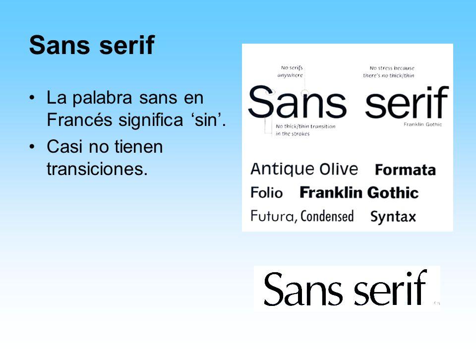 Sans serif La palabra sans en Francés significa 'sin'.