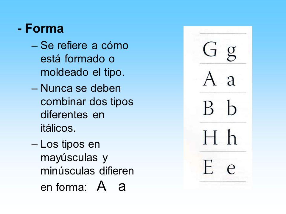 - Forma Se refiere a cómo está formado o moldeado el tipo.