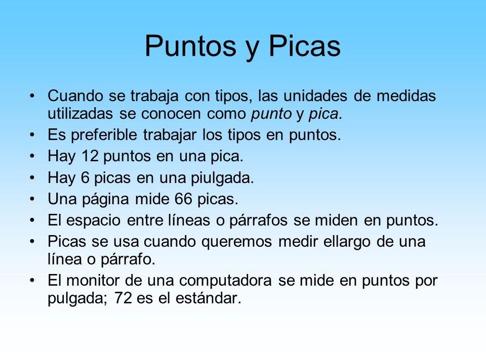 Puntos y Picas Cuando se trabaja con tipos, las unidades de medidas utilizadas se conocen como punto y pica.