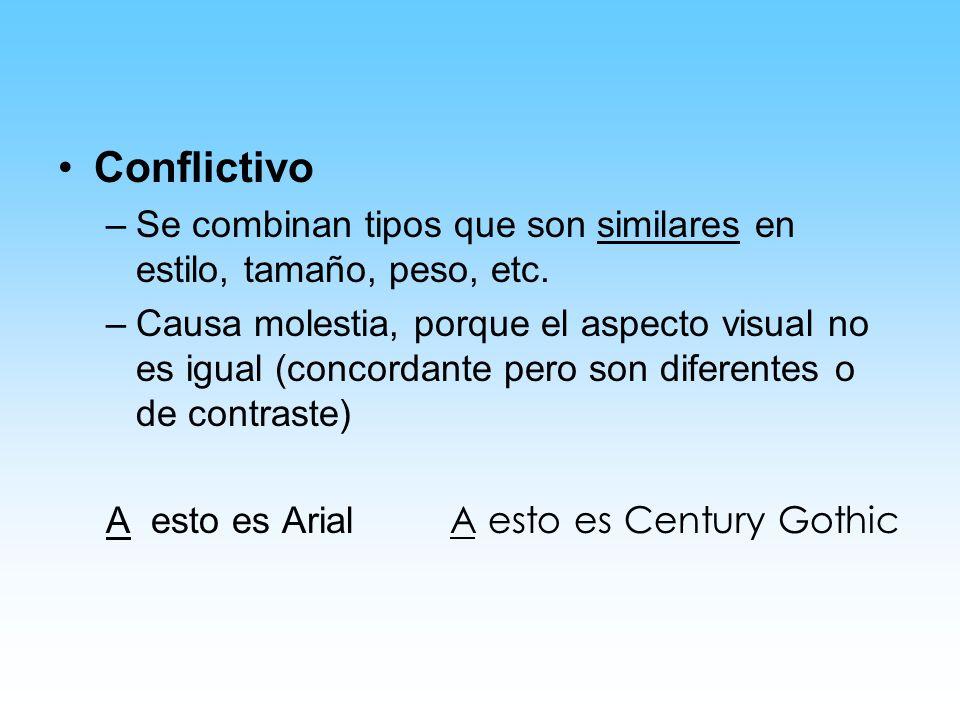 Conflictivo Se combinan tipos que son similares en estilo, tamaño, peso, etc.