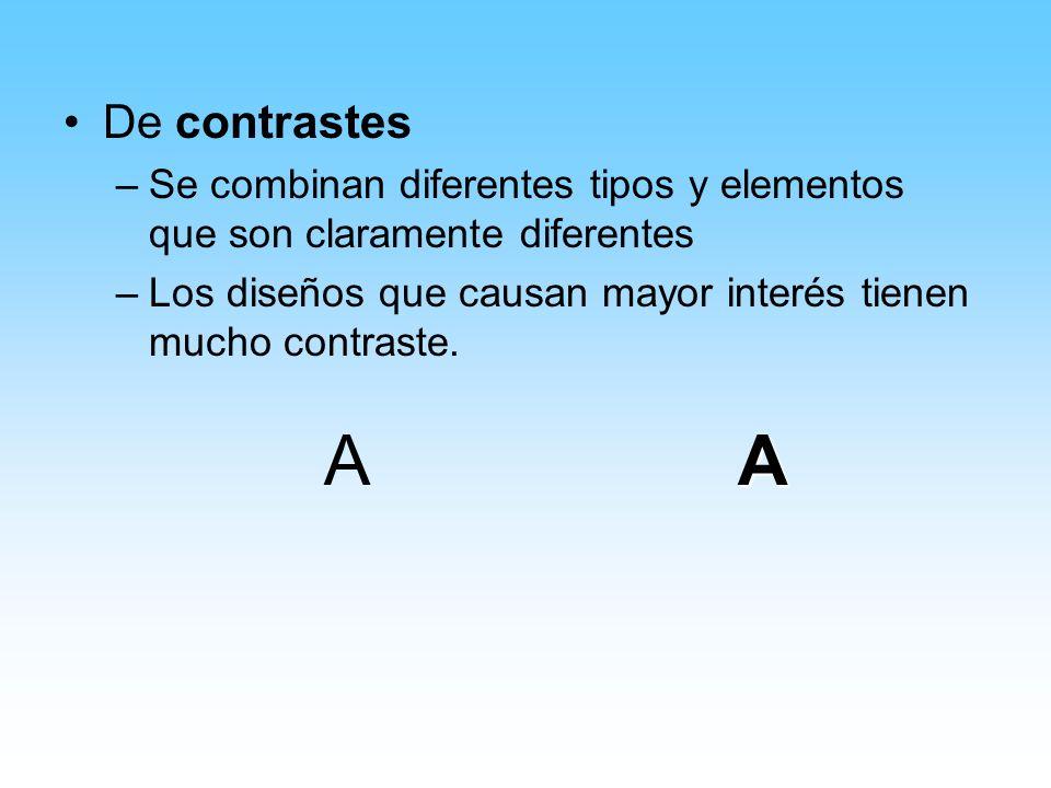 De contrastes Se combinan diferentes tipos y elementos que son claramente diferentes. Los diseños que causan mayor interés tienen mucho contraste.