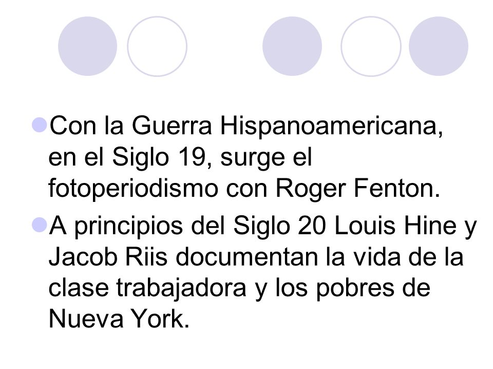 Con la Guerra Hispanoamericana, en el Siglo 19, surge el fotoperiodismo con Roger Fenton.
