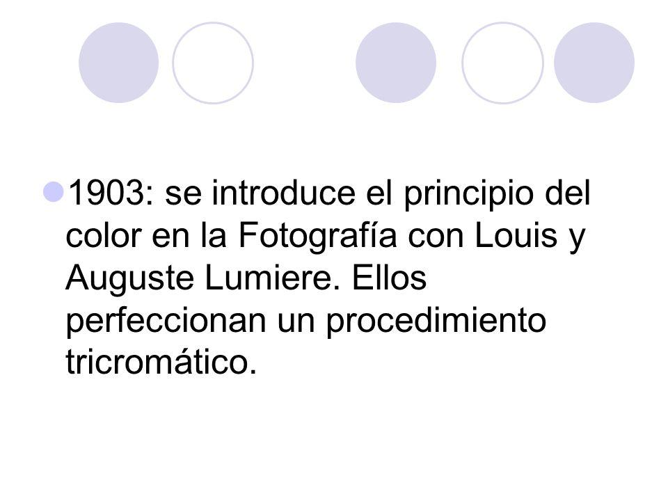 1903: se introduce el principio del color en la Fotografía con Louis y Auguste Lumiere.