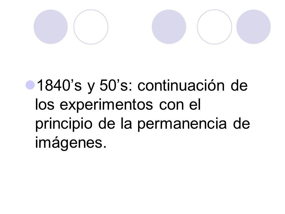 1840's y 50's: continuación de los experimentos con el principio de la permanencia de imágenes.