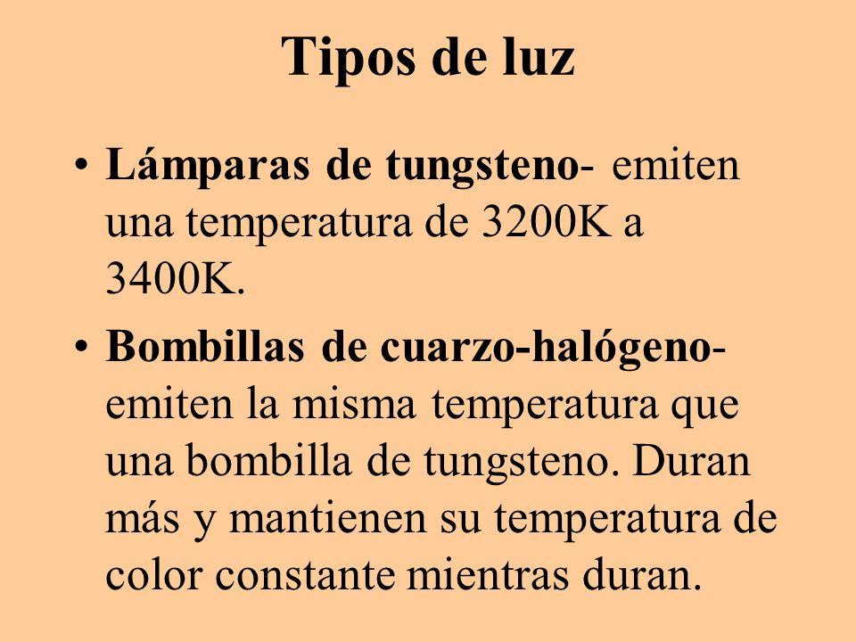 Tipos de luz Lámparas de tungsteno- emiten una temperatura de 3200K a 3400K.