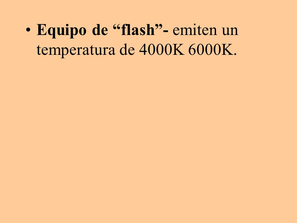 Equipo de flash - emiten un temperatura de 4000K 6000K.