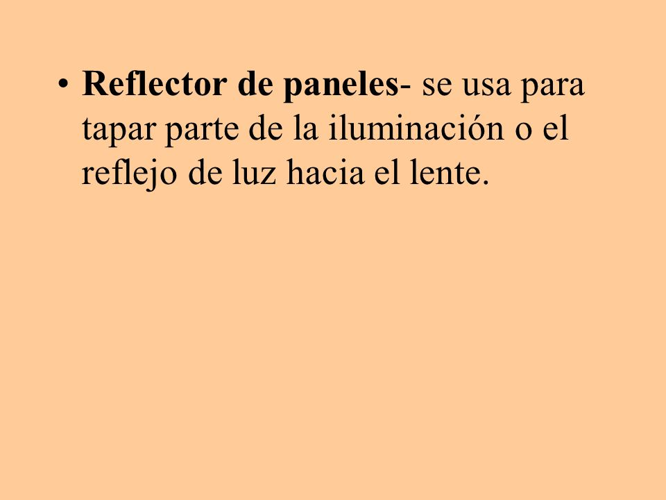 Reflector de paneles- se usa para tapar parte de la iluminación o el reflejo de luz hacia el lente.