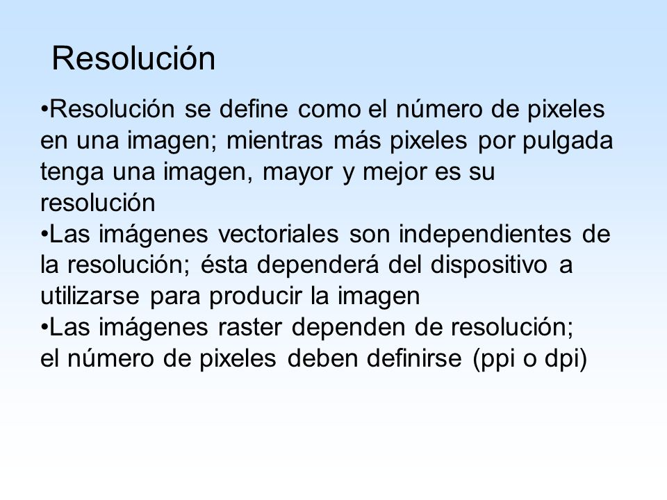 Resolución Resolución se define como el número de pixeles