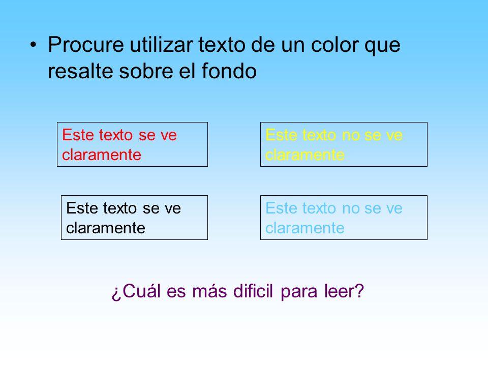 Procure utilizar texto de un color que resalte sobre el fondo