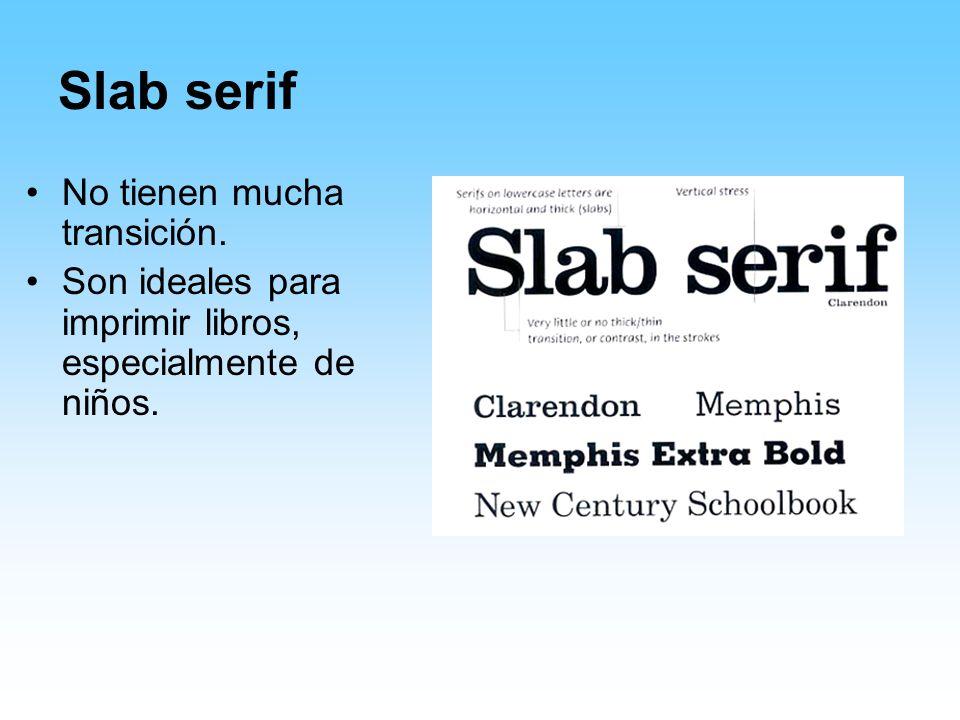 Slab serif No tienen mucha transición.