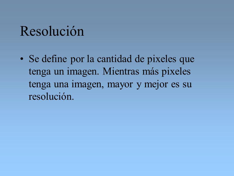 Resolución Se define por la cantidad de pixeles que tenga un imagen.