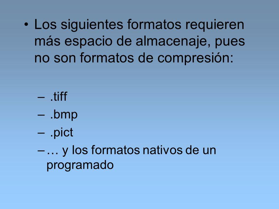 Los siguientes formatos requieren más espacio de almacenaje, pues no son formatos de compresión: