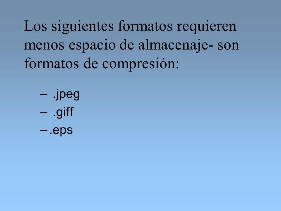 Los siguientes formatos requieren menos espacio de almacenaje- son formatos de compresión: