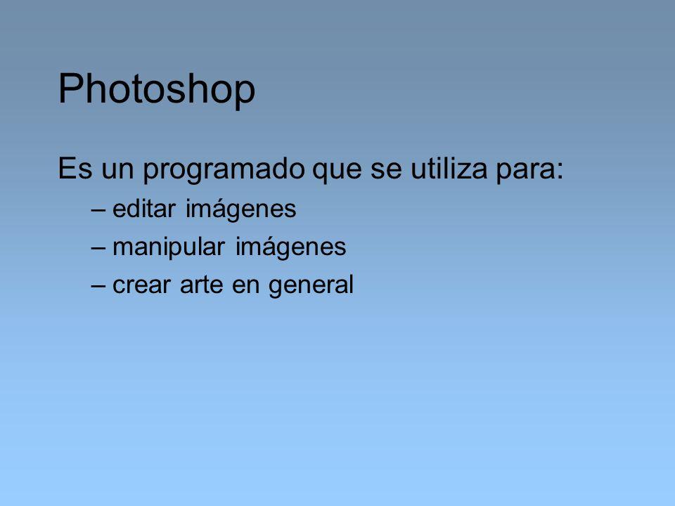 Photoshop Es un programado que se utiliza para: editar imágenes