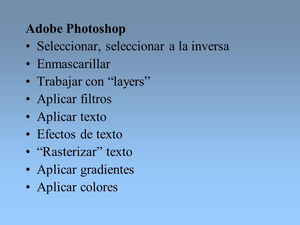 Adobe Photoshop Seleccionar, seleccionar a la inversa. Enmascarillar. Trabajar con layers Aplicar filtros.
