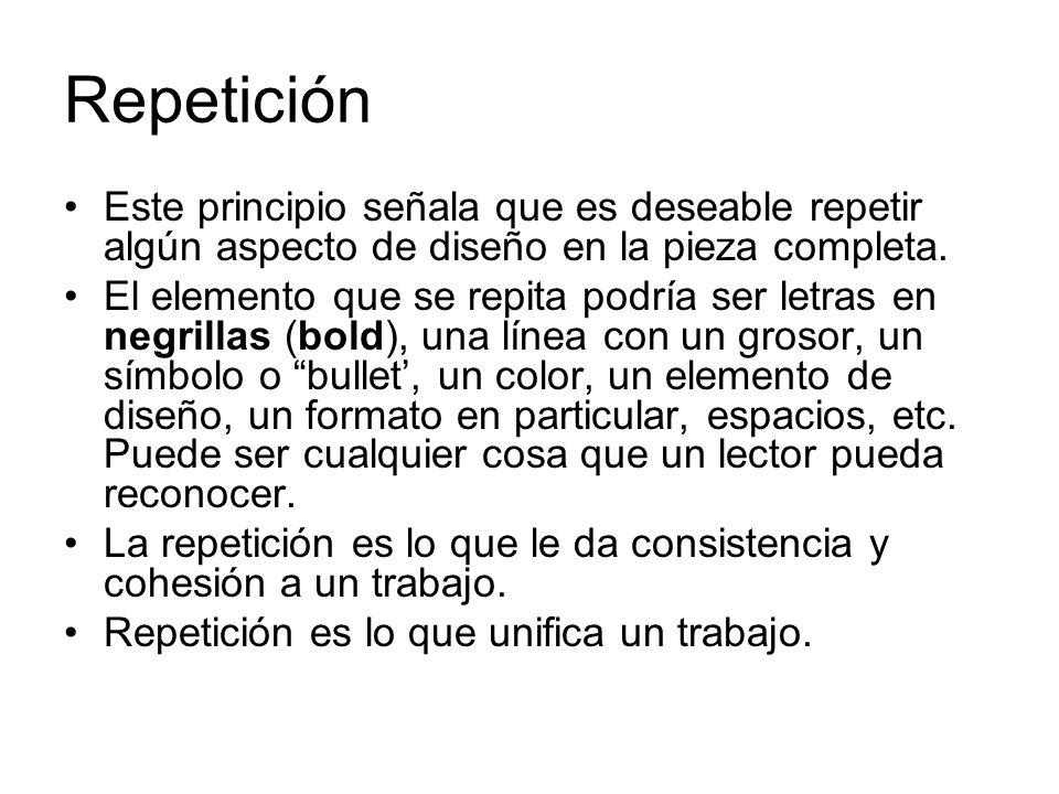 Repetición Este principio señala que es deseable repetir algún aspecto de diseño en la pieza completa.