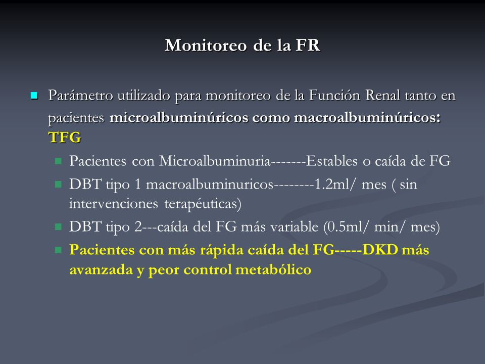 Monitoreo de la FRParámetro utilizado para monitoreo de la Función Renal tanto en pacientes microalbuminúricos como macroalbuminúricos: TFG.