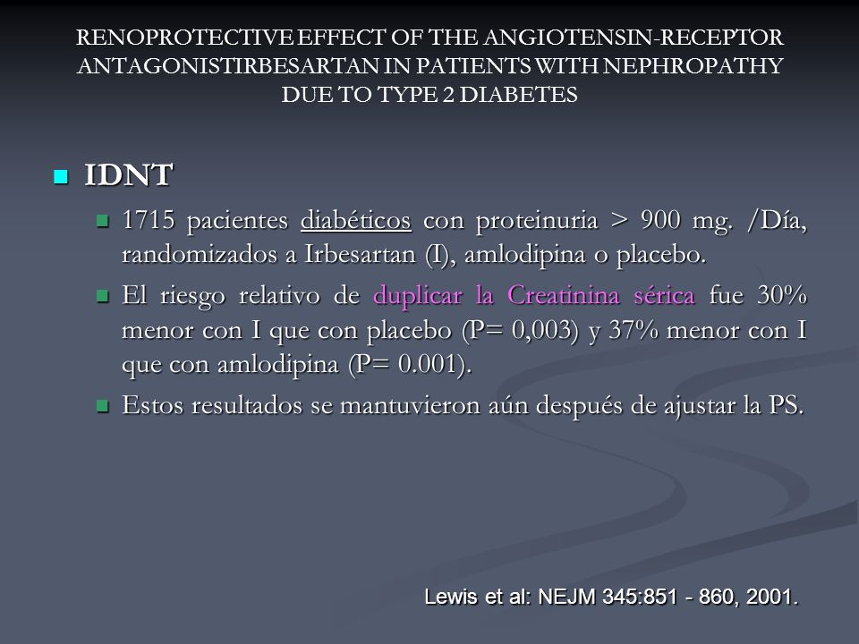 RENOPROTECTIVE EFFECT OF THE ANGIOTENSIN-RECEPTOR ANTAGONISTIRBESARTAN IN PATIENTS WITH NEPHROPATHY DUE TO TYPE 2 DIABETES