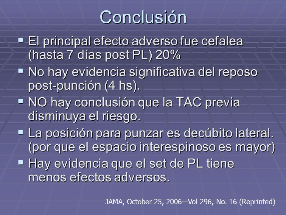 Conclusión El principal efecto adverso fue cefalea (hasta 7 días post PL) 20% No hay evidencia significativa del reposo post-punción (4 hs).