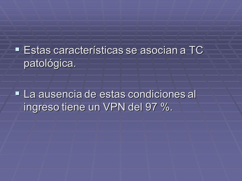 Estas características se asocian a TC patológica.