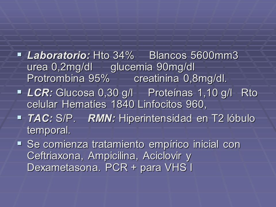 Laboratorio: Hto 34% Blancos 5600mm3 urea 0,2mg/dl glucemia 90mg/dl Protrombina 95% creatinina 0,8mg/dl.