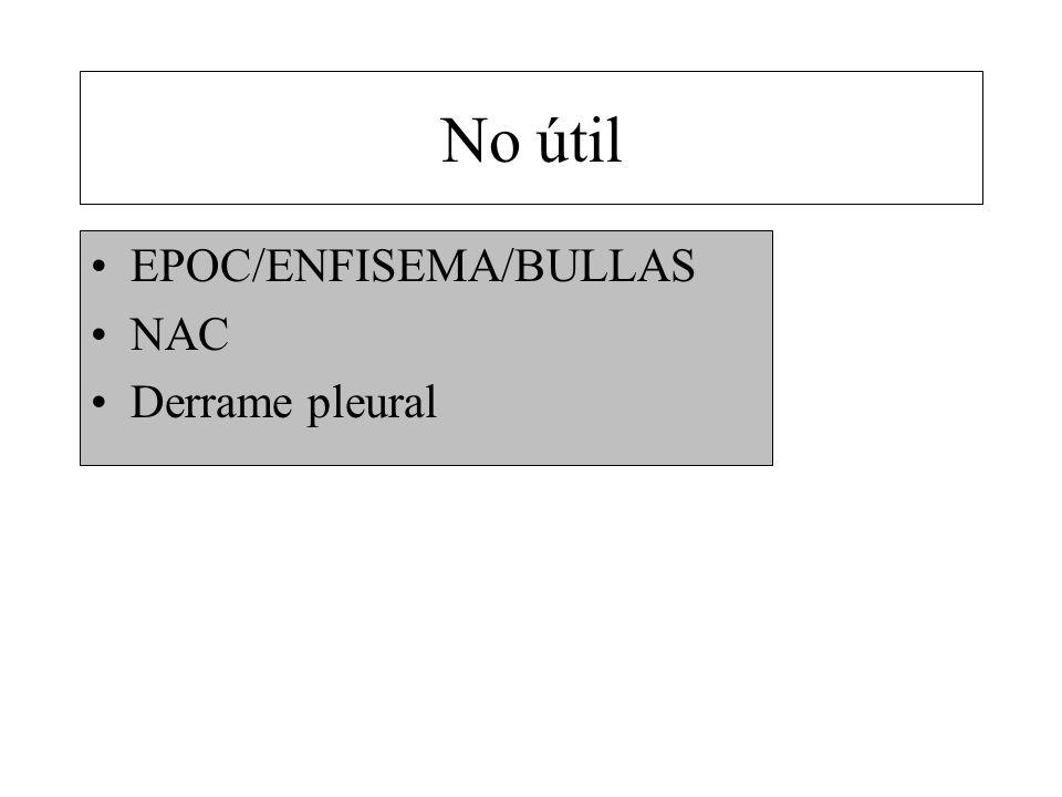 No útil EPOC/ENFISEMA/BULLAS NAC Derrame pleural