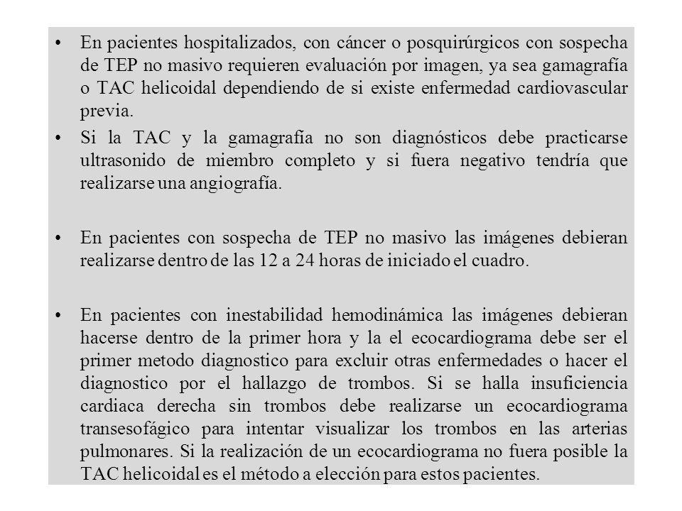En pacientes hospitalizados, con cáncer o posquirúrgicos con sospecha de TEP no masivo requieren evaluación por imagen, ya sea gamagrafía o TAC helicoidal dependiendo de si existe enfermedad cardiovascular previa.
