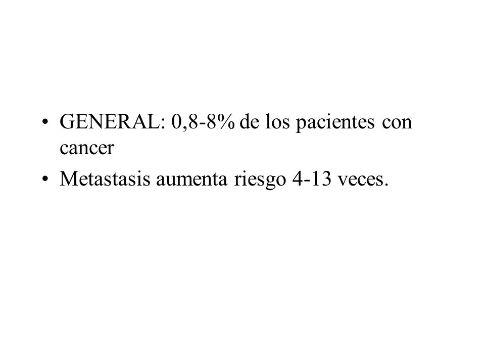 GENERAL: 0,8-8% de los pacientes con cancer