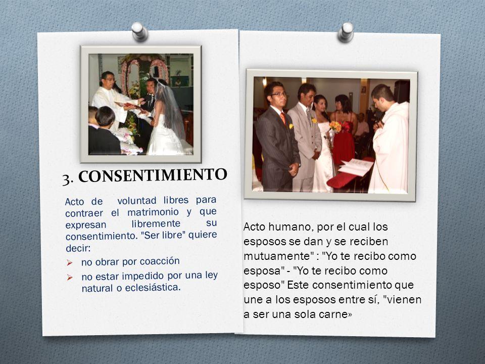 3. CONSENTIMIENTO Acto de voluntad libres para contraer el matrimonio y que expresan libremente su consentimiento. Ser libre quiere decir:
