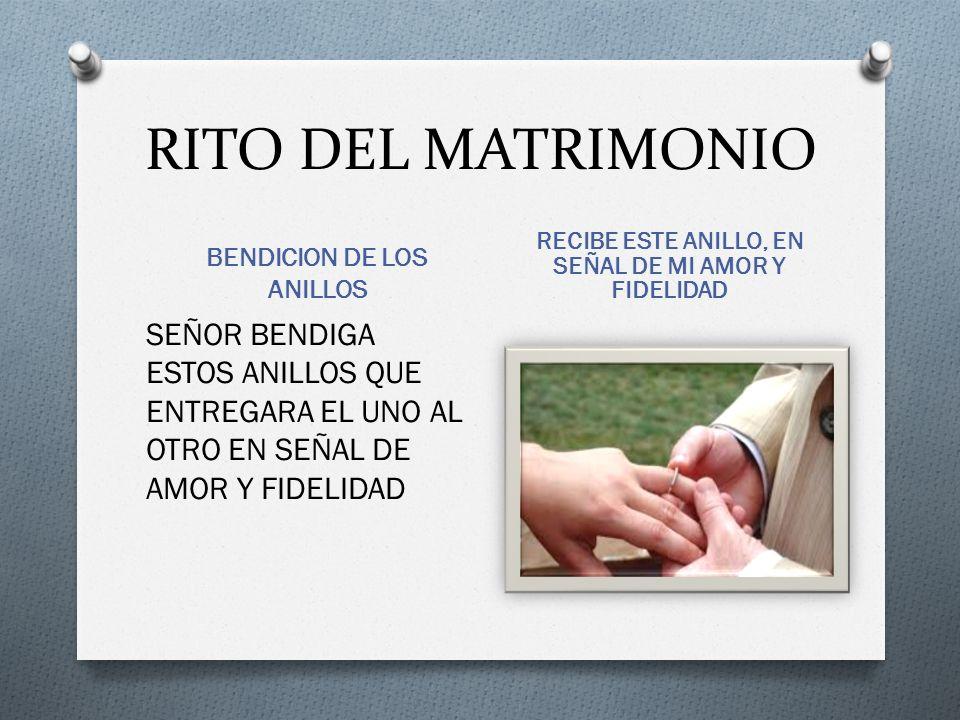 RITO DEL MATRIMONIO BENDICION DE LOS ANILLOS. RECIBE ESTE ANILLO, EN SEÑAL DE MI AMOR Y FIDELIDAD.
