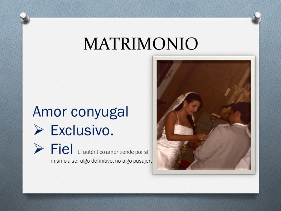 MATRIMONIO Amor conyugal Exclusivo.
