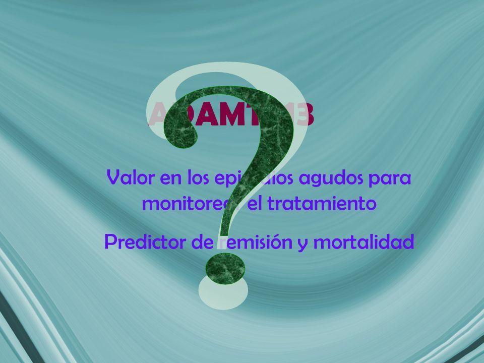 ADAMTS 13 Valor en los episodios agudos para monitorear el tratamiento. Predictor de remisión y mortalidad.