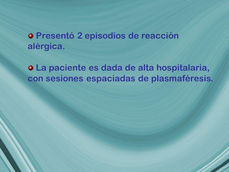 Presentó 2 episodios de reacción alérgica.