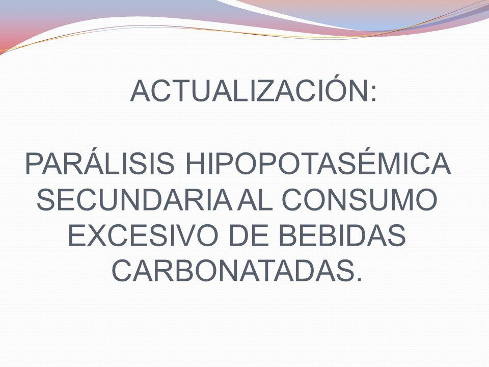 ACTUALIZACIÓN: PARÁLISIS HIPOPOTASÉMICA SECUNDARIA AL CONSUMO EXCESIVO DE BEBIDAS CARBONATADAS.