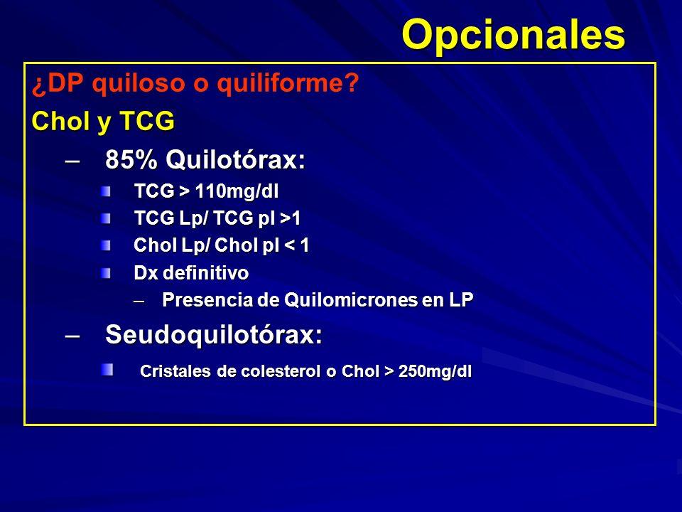 Opcionales ¿DP quiloso o quiliforme Chol y TCG 85% Quilotórax: