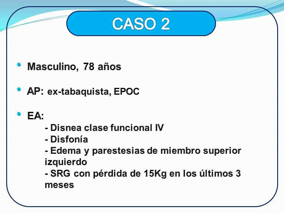 CASO 2 Masculino, 78 años AP: ex-tabaquista, EPOC EA: