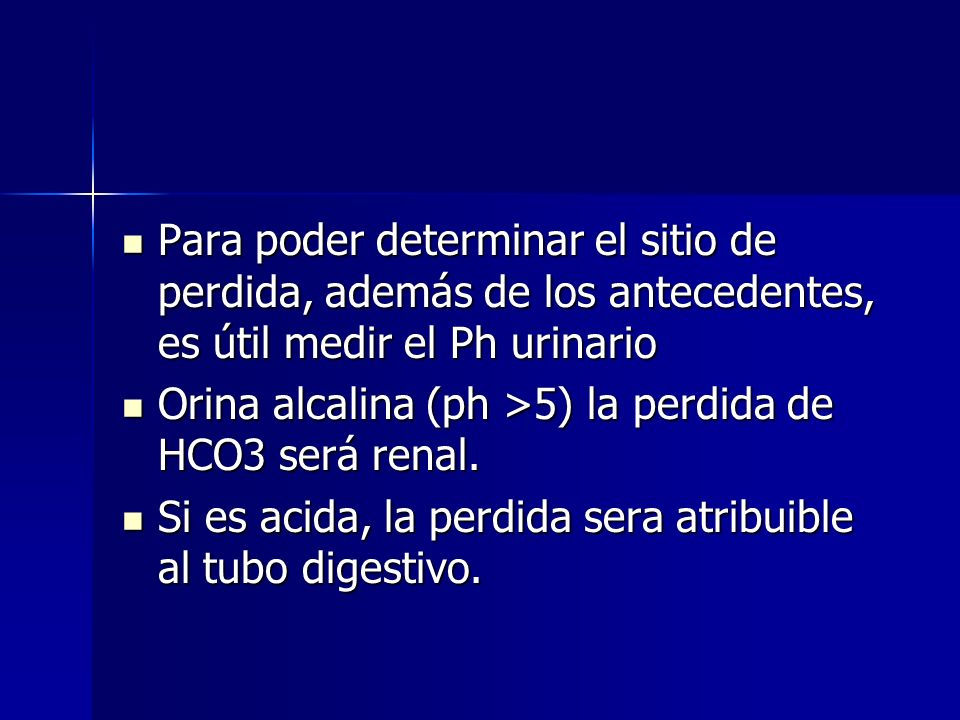 Para poder determinar el sitio de perdida, además de los antecedentes, es útil medir el Ph urinario