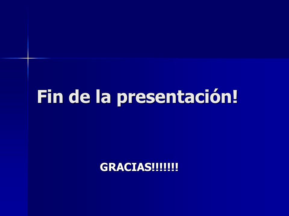 Fin de la presentación! GRACIAS!!!!!!!